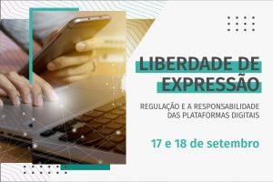 Liberdade de Expressão - Regulação e a Responsabilidade das Plataformas Digitais @ Evento on-line